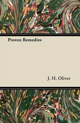 Proven Remedies by J. H. Oliver.
