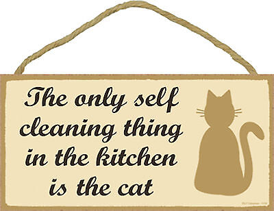 Funny The only self cleaning thing in the kitchen is the cat Wood Cat Sign USA