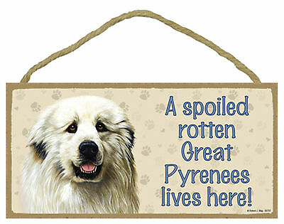 A spoiled rotten Great Pyrenees lives here! Wood Puppy Dog Sign Plaque USA Made