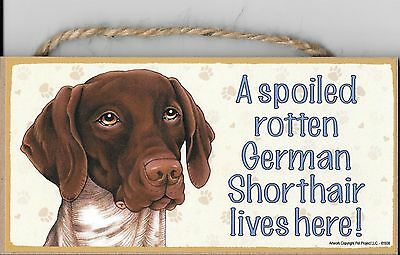 A spoiled rotten German Shorthair lives here! Wood Puppy Dog Sign Plaque US Made