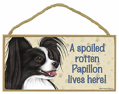 A spoiled rotten Papillon lives here! Wood Puppy Dog Sign Plaque USA Made