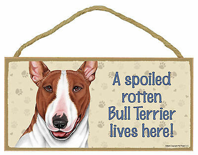 A spoiled rotten Bull Terrier lives here! Wood Puppy Dog Sign Plaque USA Made