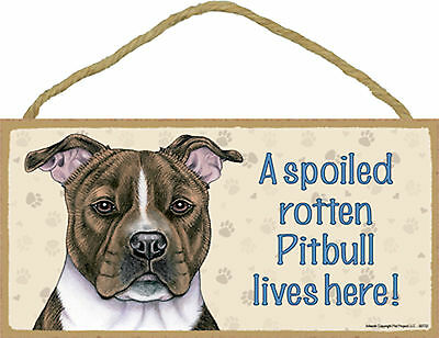 Pit Bull A spoiled rotten Pitbull lives here! Wood Puppy Dog Sign USA Made