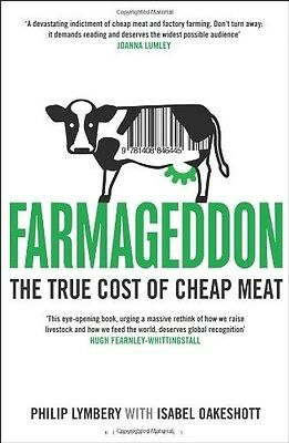Farmageddon: The True Cost of Cheap Meat - New Book Lymbery, Philip