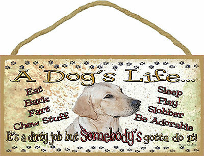 Yellow Lab A Dogs Life Its a dirty job but Somebodys gotta do it Wood Dog Sign