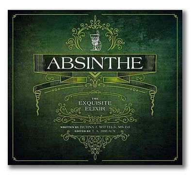 """ABSINTHE: THE EXQUISITE ELIXIR"" book by Betina Wittels & signed by T.A. Breaux"