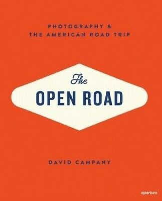 The Open Road: Photography and the American Road Trip by David Campany.