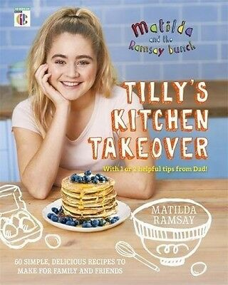 Tilly's Kitchen Takeover - Book by Matilda Ramsay (Hardcover, 2017)