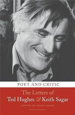 Poet and Critic: The Letters of Ted Hughes and Keith Sagar by Ted Hughes, Keith