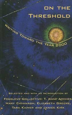 On the Threshold: Writing Toward the Year 2000 by Foxglove Collective...
