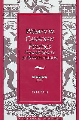 Women in Canadian Politics: Toward Equity in Representation: Volume 6 by...