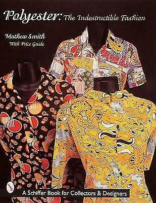 Polyester: The Indestructible Fashion by Matthew Boyd Smith (Paperback, 1998)