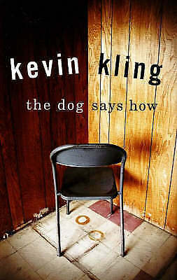 The Dog Says How by Kevin Kling (Hardback, 2007)