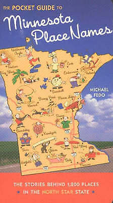 Pocket Guide to Minnesota Place Names: The Stories Behind 1200 Place in the...