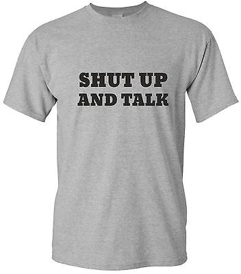 SHUT UP AND TALK funny mens t shirt  humour sarcasm gift pub party night
