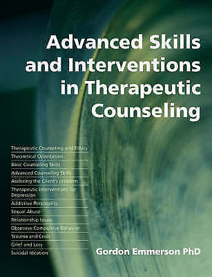 Advanced Skills and Interventions in Therapeutic Counseling by Gordon...