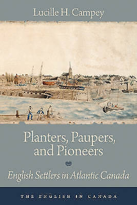 Planters, Paupers & Pioneers: English Settlers in Atlantic Canada by Lucille...
