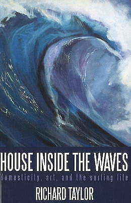 House Inside the Waves: Domesticity, Art and the Surfing Life by Richard...