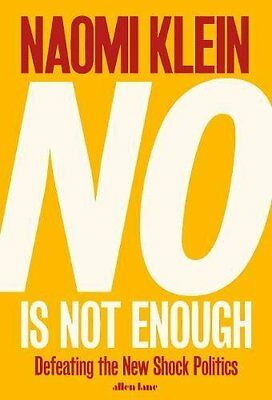 No Is Not Enough: Defeating the New Shock Politics by Naomi Klein - Paperback
