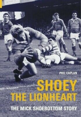 The Mick Shoebottom Story: Shoey the Lionheart - New Book Caplan, Phil