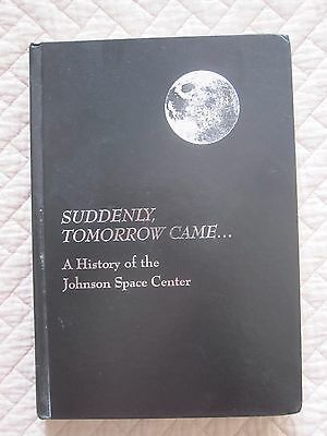Suddenly Tomorrow Came : A History of the Johnson Space Center (1993, Hardcover)