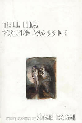 Tell Him You're Married by Stan Rogal (Paperback, 2002)