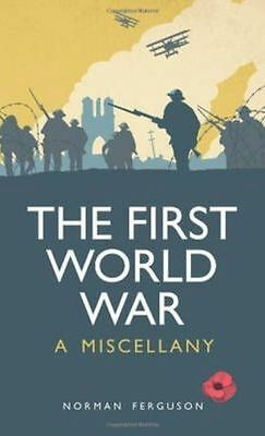 The First World War: A Miscellany by Norman Ferguson (Hardback, 2014)
