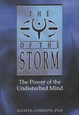 Eye of the Storm: The Power of the Undisturbed Mind by Austin Gordon...