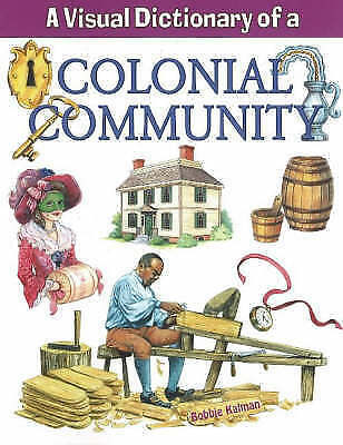 Visual Dictionary of a Colonial Community by Bobbie Kalman (Paperback, 2008)