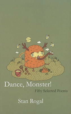 Dance, Monster!: Fifty Selected Poems by Stan Rogal (Paperback, 2011)