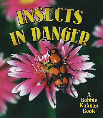 Insects in Danger by Kathryn Smithyman, Bobbie Kalman (Paperback, 2006)