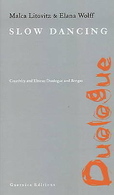 Slow Dancing: Creativity and Illness: Duologue and Rengas by Elana Wolff,...