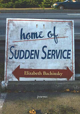 Home of Sudden Service: Poems by Elizabeth Bachinsky (Paperback, 2006)
