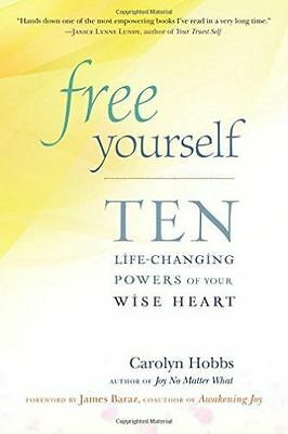 Free Yourself: Ten Life-Changing Powers of Your Wise Heart by Carolyn Hobbs...