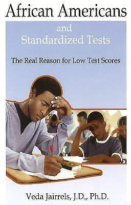 African Americans and Standardized Tests: The Real Reason for Low Test Scores...