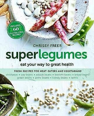 Superlegumes: Eat Your Way to Great Health by Chrissy Freer (Paperback, 2015)