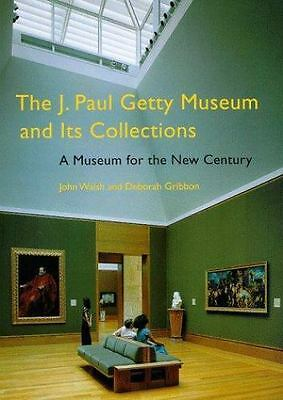 The J. Paul Getty Museum and Its Collections : A Museum for the New Century by …