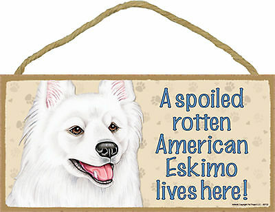 A spoiled rotten American Eskimo lives here! Wood Puppy Dog Sign Plaque USA Made