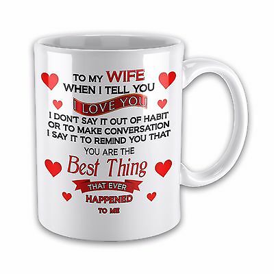 To My Wife When i Tell You I Love You..... Novelty Gift Mug