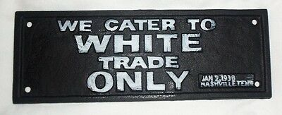 Cast Iron Segregation Sign WE CATER TO WHITE TRADE ONLY Jan 2 1938 Nashville TN