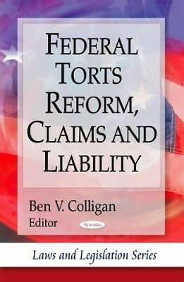 Federal Torts Reform, Claims and Liability (Laws and Legislation Series) - New B
