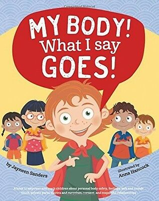 My Body! What I Say Goes!: Teach Children Body Safety, Safe/unsafe Touch,