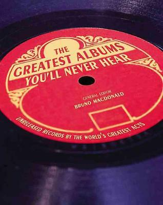 The Greatest Albums You'll Never Hear: Unreleased records Buch/Book