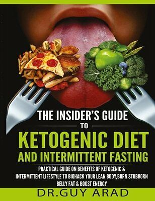 The Insider's Guide to Ketogenic Diet and Intermittent Fasting: Practical Guide