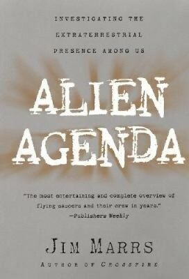 Alien Agenda: Investigating the Extraterrestrial Presence Among Us by Jim Marrs