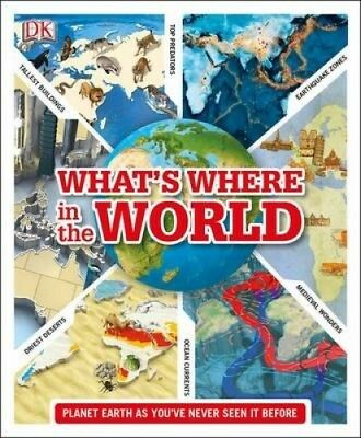 What's Where in the World: Planet Earth as you've never seen it before by DK.