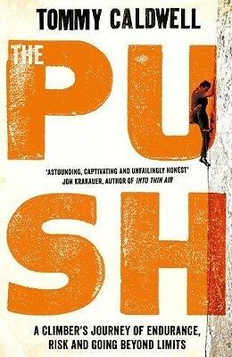 The Push: A Climber's Journey of Endurance, Risk, and Going Beyond Limits by