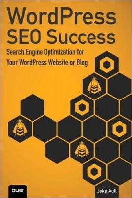 WordPress SEO Success: Search Engine Optimization for Your WordPress Website