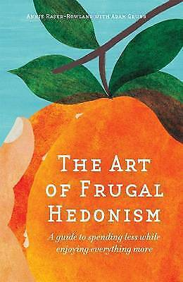 The Art of Frugal Hedonism by Annie Raser-Rowland, Abam Grubb (Paperback, 2016)