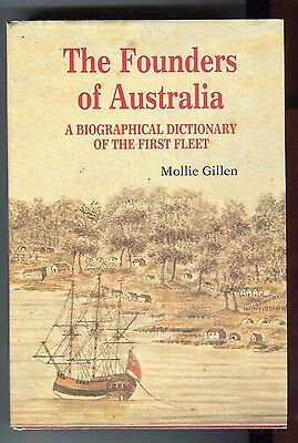 The Founders Of Australia * Biographical Dictionary Of The First Fleet * Gillen